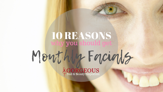 10 reasons why having a monthly facial is good for you